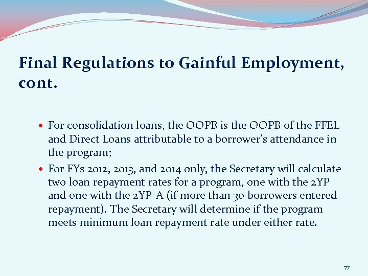 Final Regulations to Gainful Employment, cont. For consolidation loans, the OOPB is the OOPB