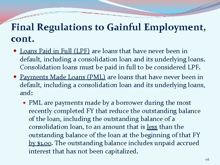 Final Regulations to Gainful Employment, cont. Loans Paid in Full (LPF) are loans that