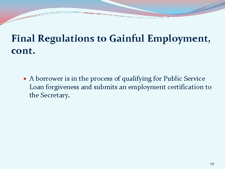 Final Regulations to Gainful Employment, cont. A borrower is in the process of qualifying