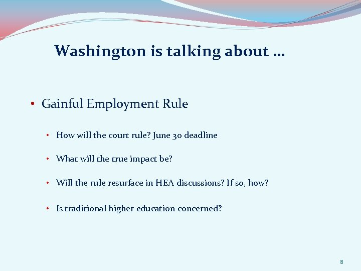 Washington is talking about … • Gainful Employment Rule • How will the court