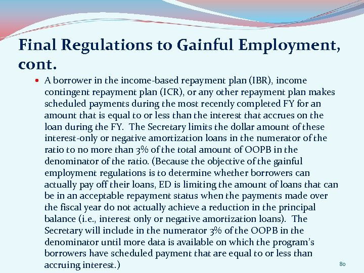 Final Regulations to Gainful Employment, cont. A borrower in the income-based repayment plan (IBR),