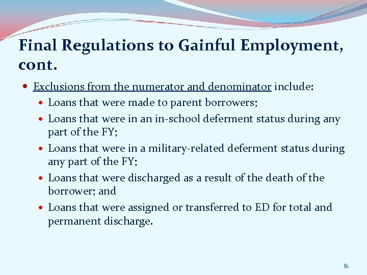 Final Regulations to Gainful Employment, cont. Exclusions from the numerator and denominator include: Loans