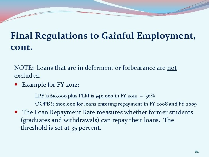 Final Regulations to Gainful Employment, cont. NOTE: Loans that are in deferment or forbearance
