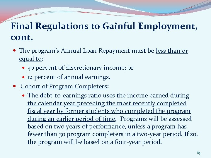 Final Regulations to Gainful Employment, cont. The program's Annual Loan Repayment must be less