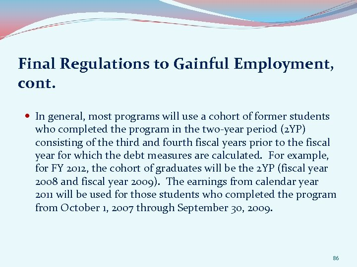 Final Regulations to Gainful Employment, cont. In general, most programs will use a cohort