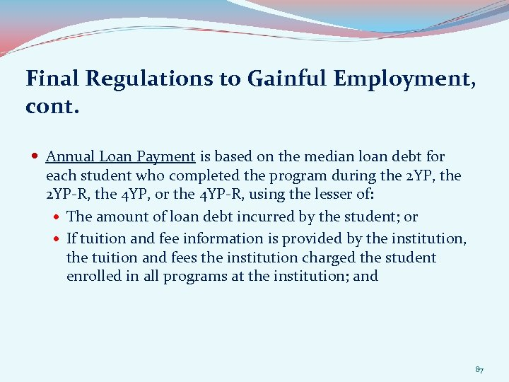 Final Regulations to Gainful Employment, cont. Annual Loan Payment is based on the median