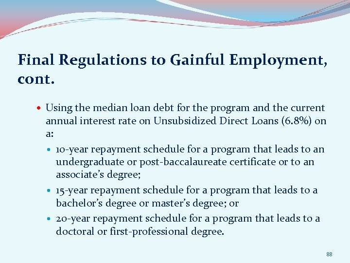 Final Regulations to Gainful Employment, cont. Using the median loan debt for the program