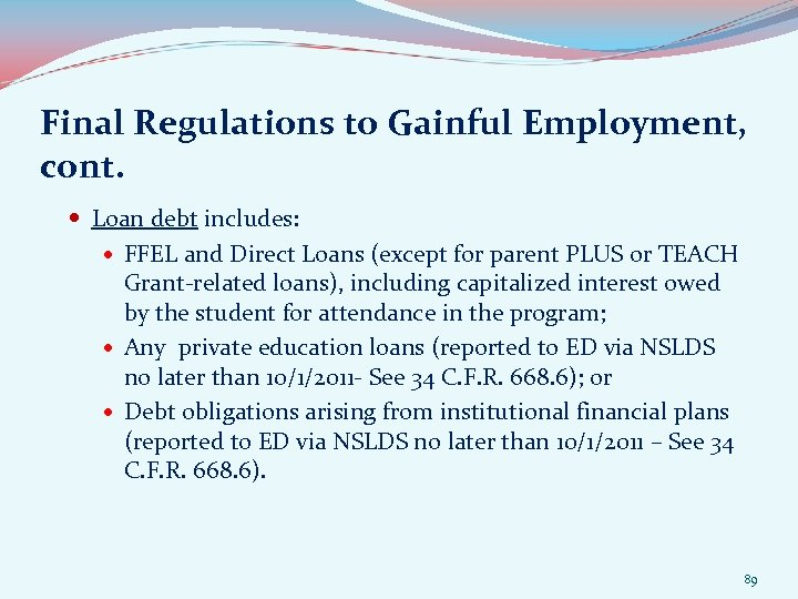 Final Regulations to Gainful Employment, cont. Loan debt includes: FFEL and Direct Loans (except