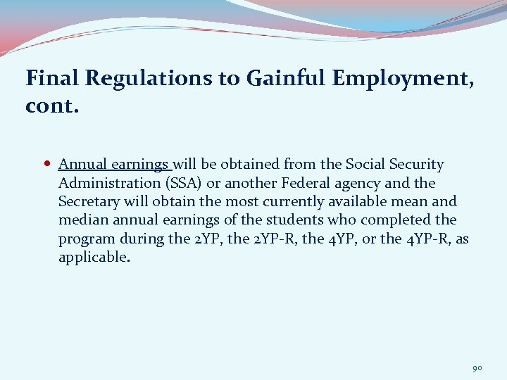 Final Regulations to Gainful Employment, cont. Annual earnings will be obtained from the Social