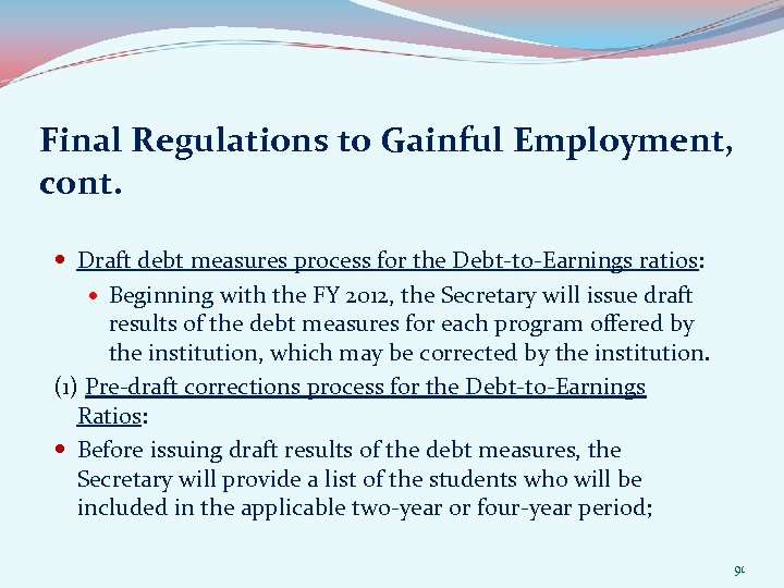 Final Regulations to Gainful Employment, cont. Draft debt measures process for the Debt-to-Earnings ratios: