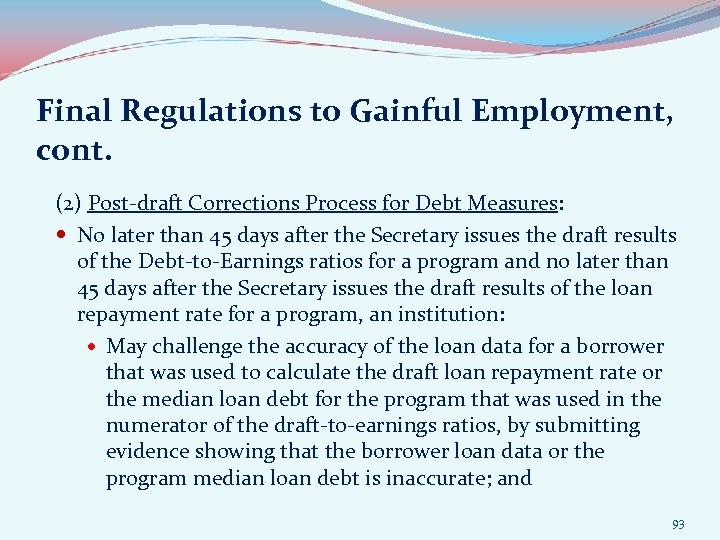 Final Regulations to Gainful Employment, cont. (2) Post-draft Corrections Process for Debt Measures: No