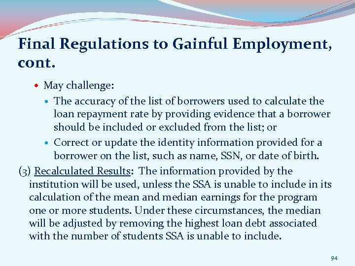 Final Regulations to Gainful Employment, cont. May challenge: The accuracy of the list of