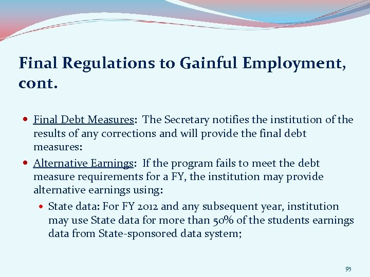 Final Regulations to Gainful Employment, cont. Final Debt Measures: The Secretary notifies the institution