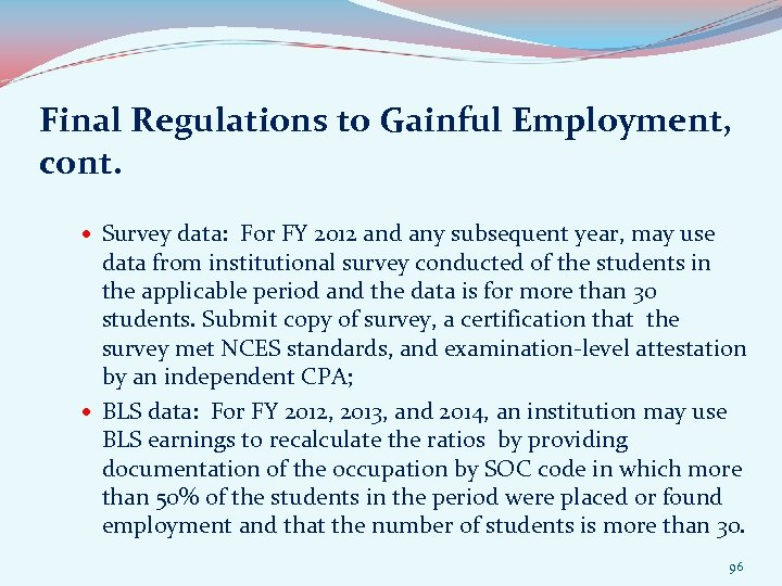 Final Regulations to Gainful Employment, cont. Survey data: For FY 2012 and any subsequent