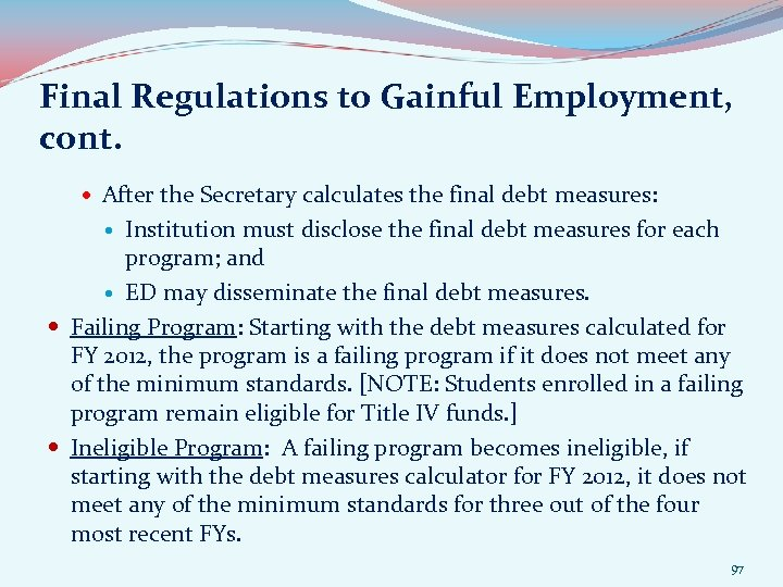 Final Regulations to Gainful Employment, cont. After the Secretary calculates the final debt measures: