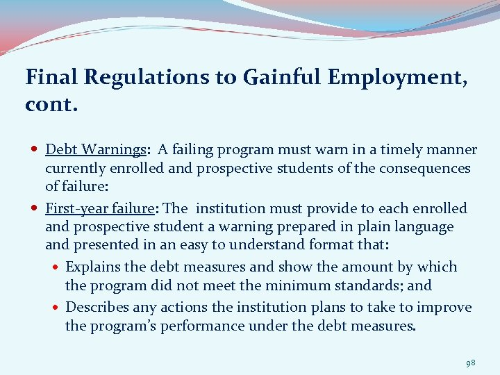 Final Regulations to Gainful Employment, cont. Debt Warnings: A failing program must warn in