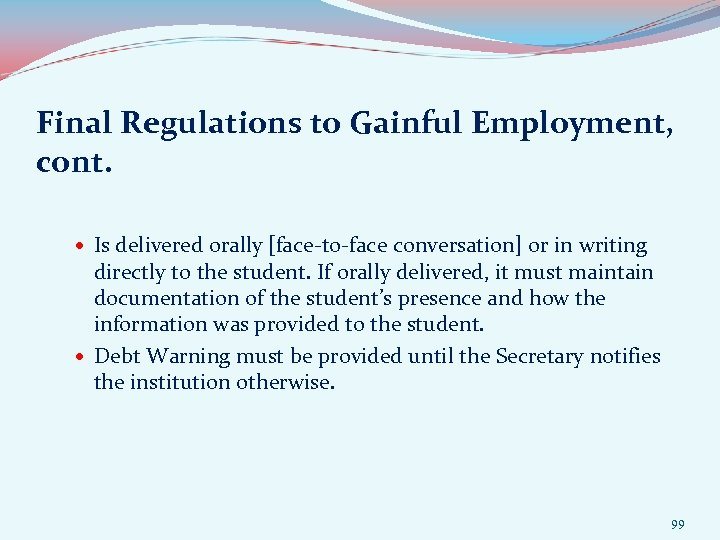 Final Regulations to Gainful Employment, cont. Is delivered orally [face-to-face conversation] or in writing