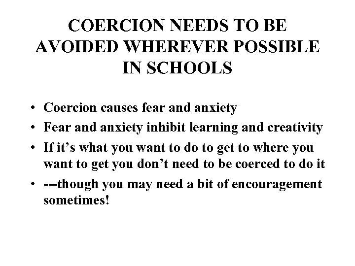 COERCION NEEDS TO BE AVOIDED WHEREVER POSSIBLE IN SCHOOLS • Coercion causes fear and