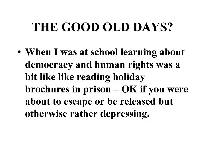 THE GOOD OLD DAYS? • When I was at school learning about democracy and