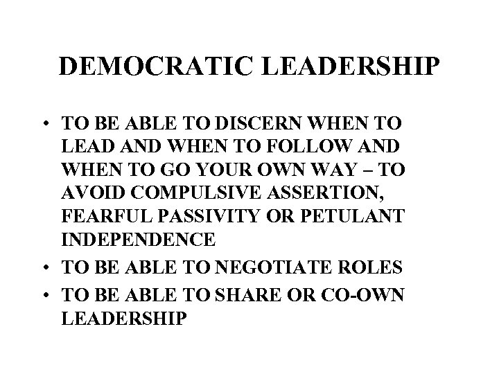 DEMOCRATIC LEADERSHIP • TO BE ABLE TO DISCERN WHEN TO LEAD AND WHEN TO