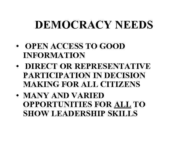 DEMOCRACY NEEDS • OPEN ACCESS TO GOOD INFORMATION • DIRECT OR REPRESENTATIVE PARTICIPATION IN