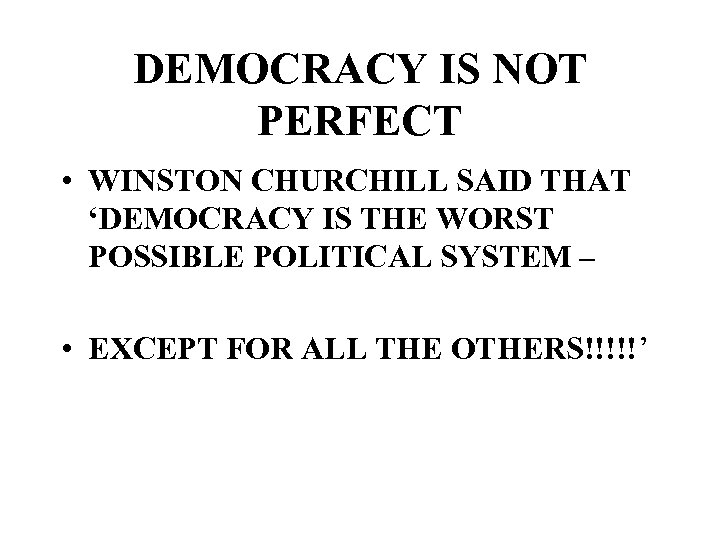 DEMOCRACY IS NOT PERFECT • WINSTON CHURCHILL SAID THAT 'DEMOCRACY IS THE WORST POSSIBLE