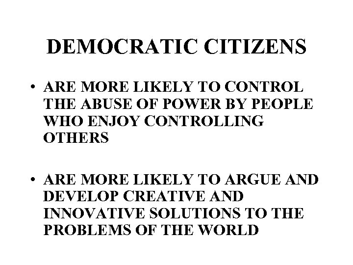 DEMOCRATIC CITIZENS • ARE MORE LIKELY TO CONTROL THE ABUSE OF POWER BY PEOPLE