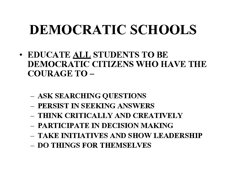 DEMOCRATIC SCHOOLS • EDUCATE ALL STUDENTS TO BE DEMOCRATIC CITIZENS WHO HAVE THE COURAGE