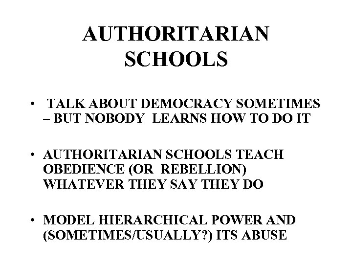 AUTHORITARIAN SCHOOLS • TALK ABOUT DEMOCRACY SOMETIMES – BUT NOBODY LEARNS HOW TO DO