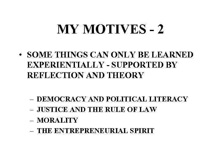 MY MOTIVES - 2 • SOME THINGS CAN ONLY BE LEARNED EXPERIENTIALLY - SUPPORTED