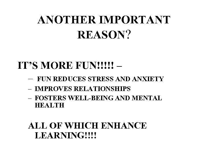 ANOTHER IMPORTANT REASON? IT'S MORE FUN!!!!! – – FUN REDUCES STRESS AND ANXIETY –