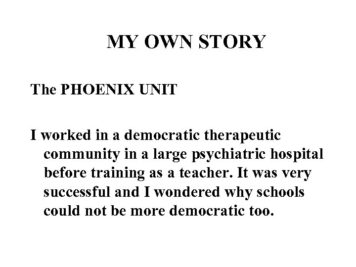 MY OWN STORY The PHOENIX UNIT I worked in a democratic therapeutic community in