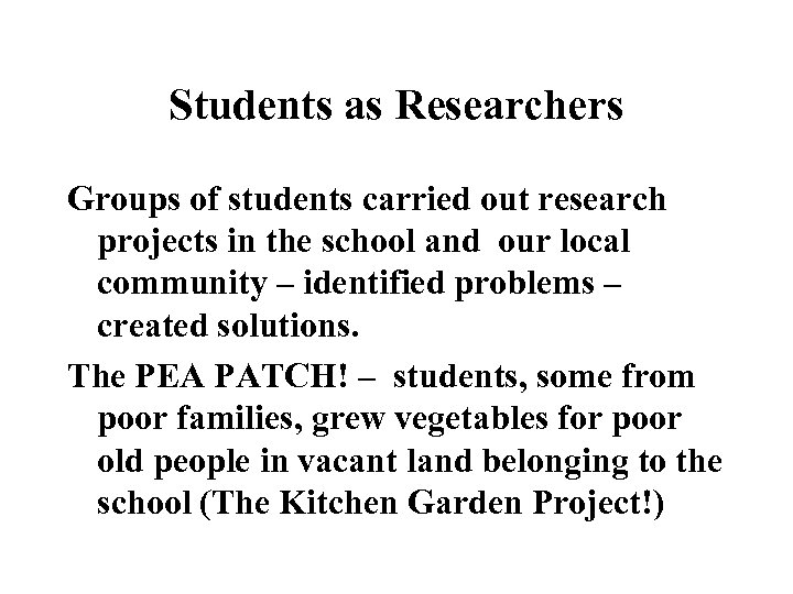 Students as Researchers Groups of students carried out research projects in the school and