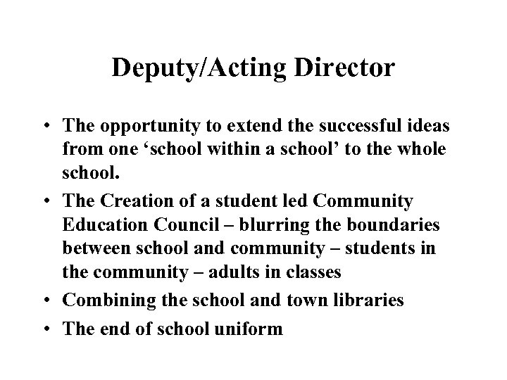 Deputy/Acting Director • The opportunity to extend the successful ideas from one 'school within
