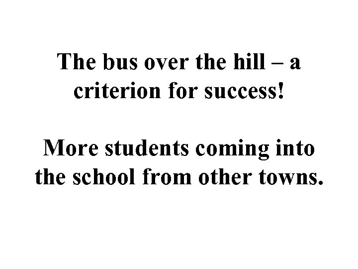The bus over the hill – a criterion for success! More students coming into