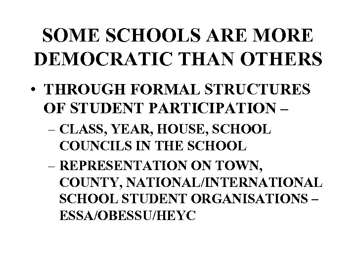 SOME SCHOOLS ARE MORE DEMOCRATIC THAN OTHERS • THROUGH FORMAL STRUCTURES OF STUDENT PARTICIPATION