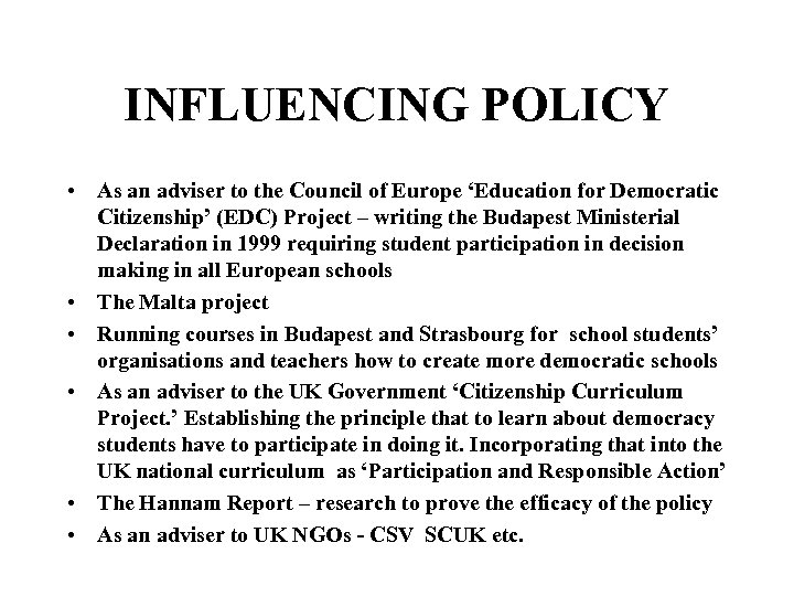 INFLUENCING POLICY • As an adviser to the Council of Europe 'Education for Democratic
