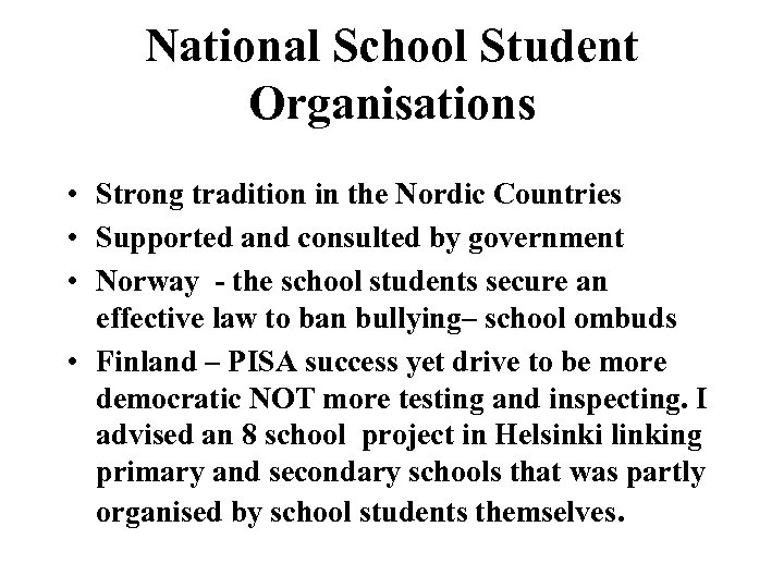 National School Student Organisations • Strong tradition in the Nordic Countries • Supported and