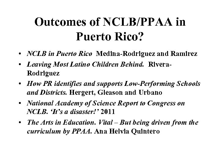 Outcomes of NCLB/PPAA in Puerto Rico? • NCLB in Puerto Rico Medina-Rodriguez and Ramirez