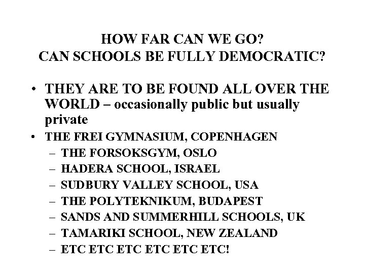 HOW FAR CAN WE GO? CAN SCHOOLS BE FULLY DEMOCRATIC? • THEY ARE TO