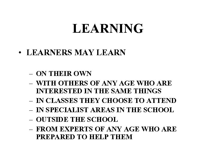 LEARNING • LEARNERS MAY LEARN – ON THEIR OWN – WITH OTHERS OF ANY