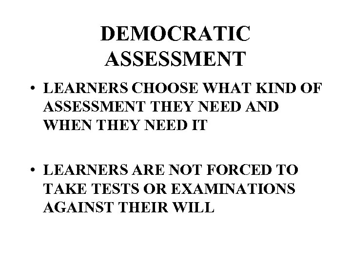 DEMOCRATIC ASSESSMENT • LEARNERS CHOOSE WHAT KIND OF ASSESSMENT THEY NEED AND WHEN THEY