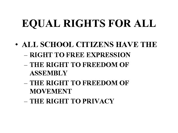 EQUAL RIGHTS FOR ALL • ALL SCHOOL CITIZENS HAVE THE – RIGHT TO FREE