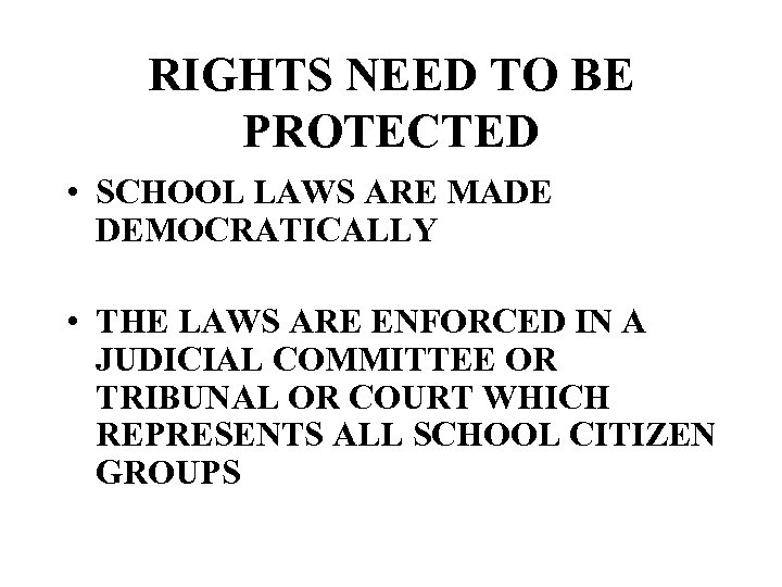 RIGHTS NEED TO BE PROTECTED • SCHOOL LAWS ARE MADE DEMOCRATICALLY • THE LAWS