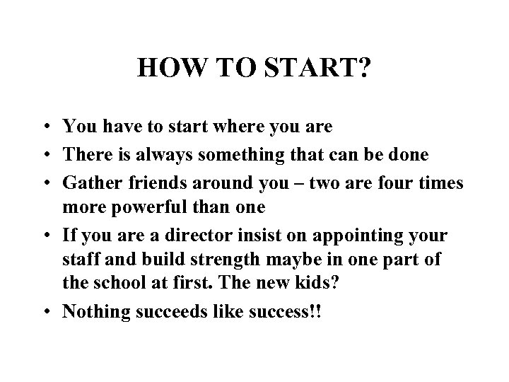 HOW TO START? • You have to start where you are • There is