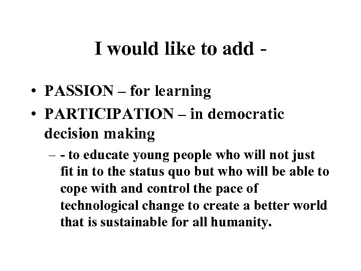 I would like to add • PASSION – for learning • PARTICIPATION – in