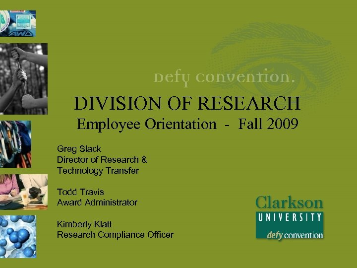 DIVISION OF RESEARCH Employee Orientation - Fall 2009 Greg Slack Director of Research &