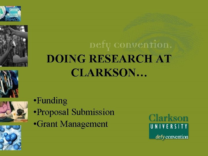 DOING RESEARCH AT CLARKSON… • Funding • Proposal Submission • Grant Management