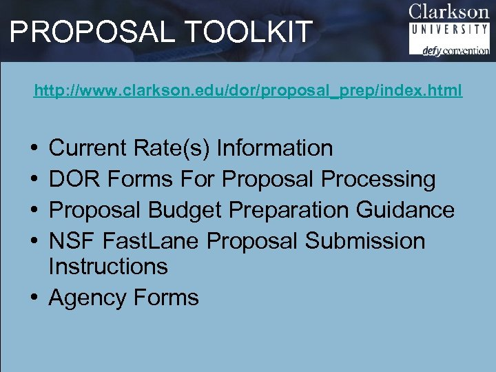 PROPOSAL TOOLKIT http: //www. clarkson. edu/dor/proposal_prep/index. html • • Current Rate(s) Information DOR Forms