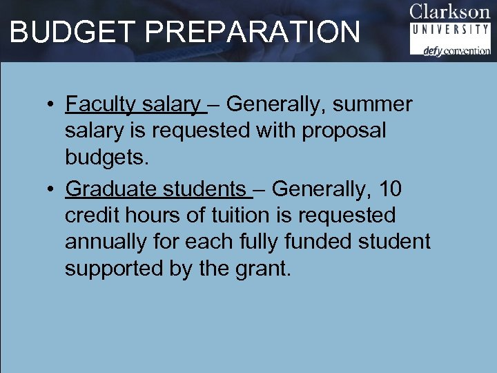 BUDGET PREPARATION • Faculty salary – Generally, summer salary is requested with proposal budgets.